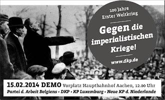 Plakat, Demoaufruf: »100 Jahre Erster Weltkrieg. Gegen die imperialistischen Kriege! www.dkp.de • 15.02.2014 Demo Vorplatz Hauptbahnhof Aachen, 12.00 Uhr. Partei d. Arbeit Belgiens • DKP • KP Luxemburg • Neue KP d. Niederlande.«