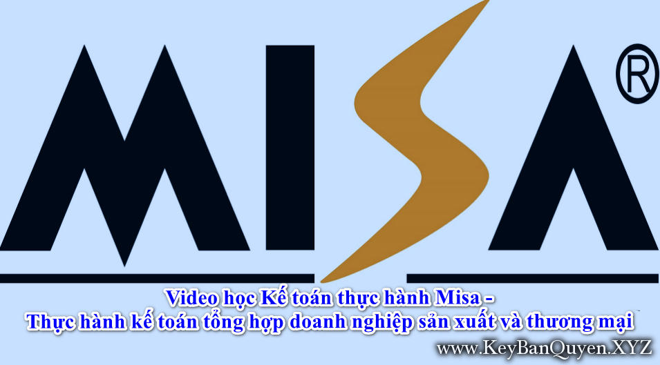Video học Kế toán thực hành Misa - Thực hành kế toán tổng hợp doanh nghiệp sản xuất và thương mại