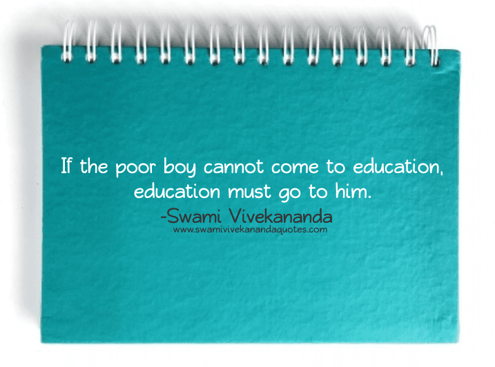 Swami Vivekananda quote: If the poor boy cannot come to education, education must go to him.