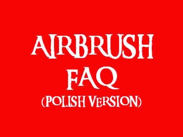 AIRBRUSH FAQ (Polish Version)