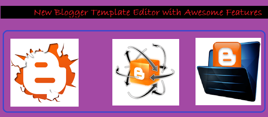 Google Introduced New Blogger Template Editor with Awesome Features