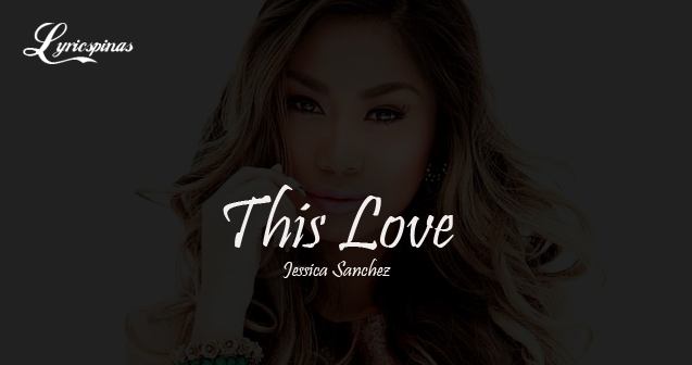 Jessica Sanchez This Love Lyrics