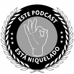 este podcast está niquelado
