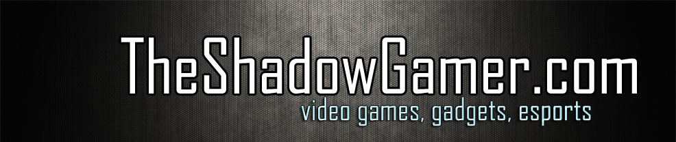 TheShadowGamer.com | video games, gadgets, malaysian esports