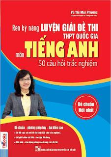 Rèn kỹ năng luyện giải đề thi THPT Quốc gia môn Tiếng Anh - Vũ Thị Mai Phương