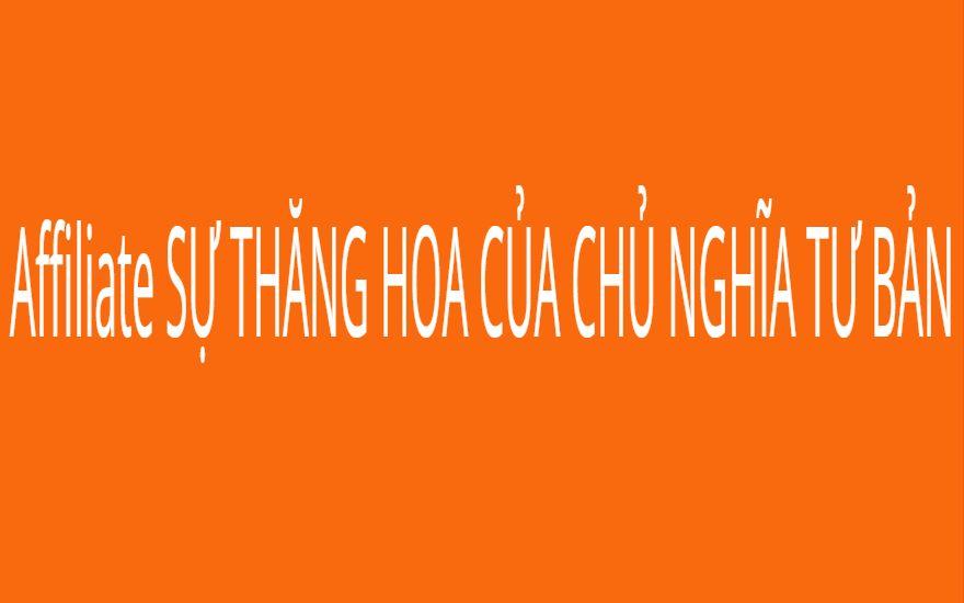 Affiliate SỰ THĂNG HOA CỦA CHỦ NGHĨA TƯ BẢN