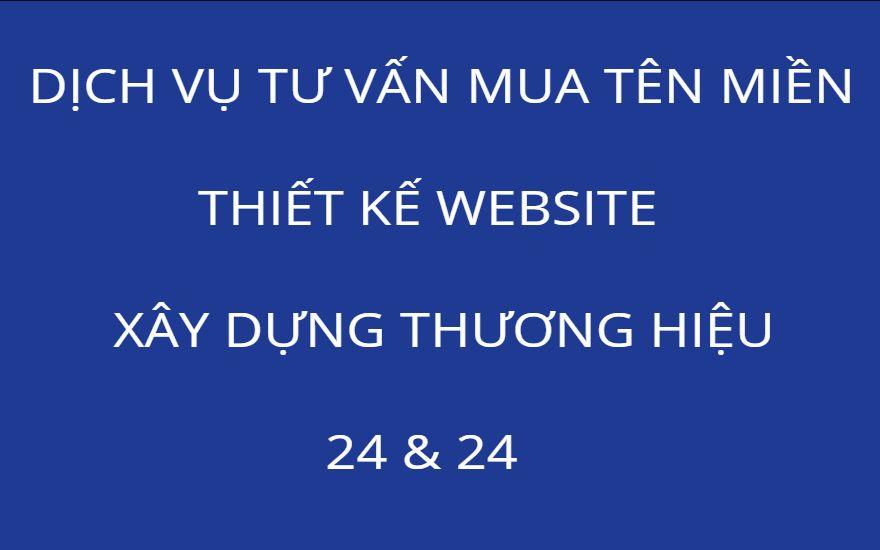 DỊCH VỤ TƯ VẤN MUA TÊN MIỀN, THIẾT KẾ WEBSITE, XÂY DỰNG THƯƠNG HIỆU