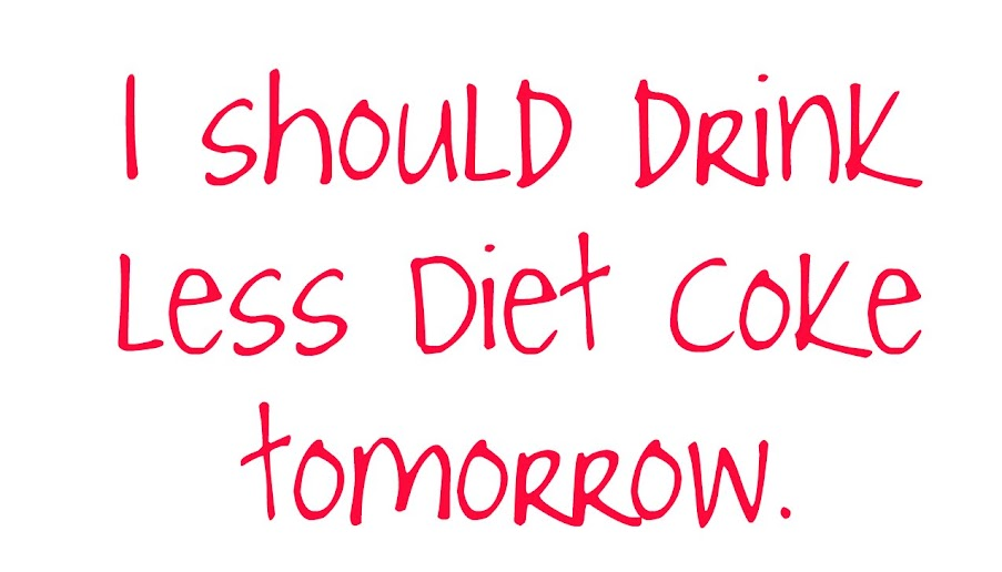 I should drink less Diet Coke tomorrow.