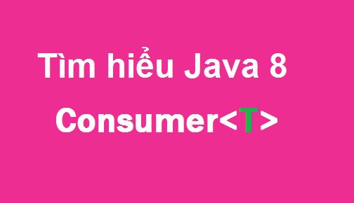 Java 8 - Tìm hiểu cách dùng Consumer