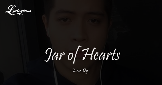 Jason Dy Jar of Hearts lyrics