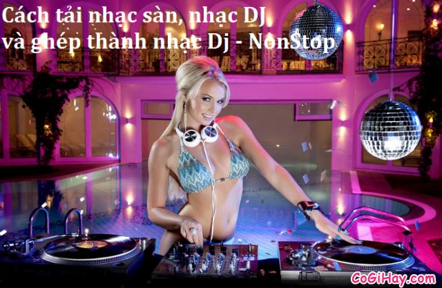 Cách tải và tạo nhạc sàn DJ NonStop từ a tới z không cần phần mềm