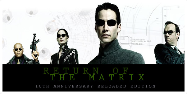 Return of the Matrix - 10th Anniversary Reloaded Edition