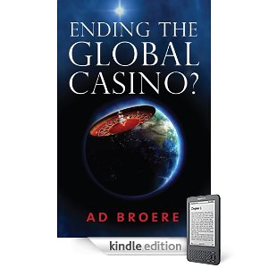 Free Kindle Nation Shorts — March 28, 2011: With global financial markets at the edge of a major downfall, Ad Broere's ENDING THE GLOBAL CASINO? is featured in today's excerpt