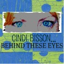 Cindi Bisson...Behind These Eyes