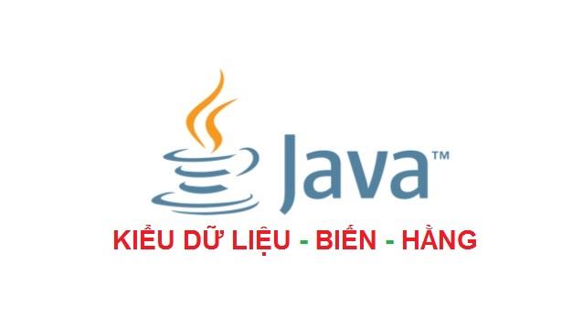 Java cơ bản - Kiểu dữ liệu, biến và hằng