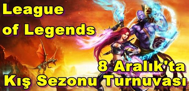 League of Legends Kış Sezonu Turnuvası 8 Aralık'ta Başlıyor!