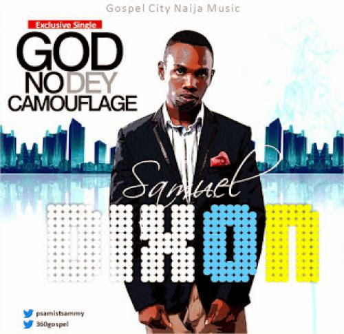 June12 Muzik Samuel Dixon God No Dey Camouflage