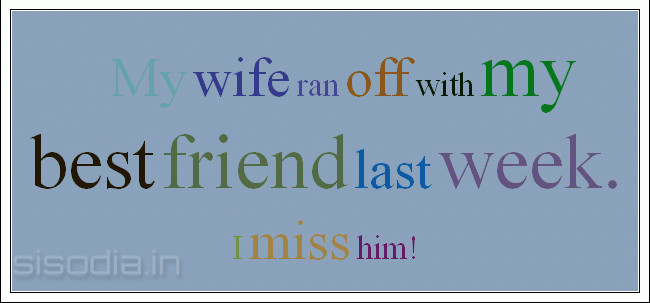 Quotes Find My Wife Ran Off With My Best Friend Last Week I Miss