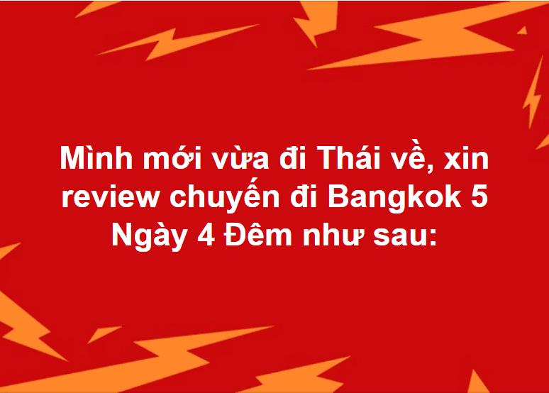 Mình mới vừa đi Thái về, xin review chuyến đi Bangkok 5 Ngày 4 Đêm như sau: