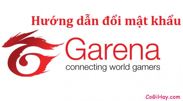 Hướng dẫn đổi mật khẩu game garena nhanh gọn 2015