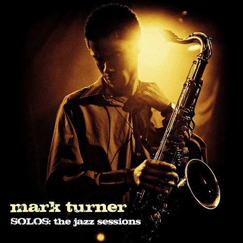 Mark Turner - Solos: The Jazz Sessions (2011)