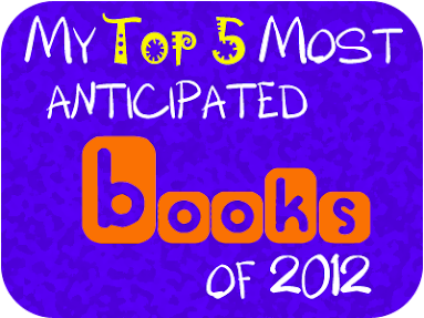 My Top 5 Most Anticipated Books of 2012