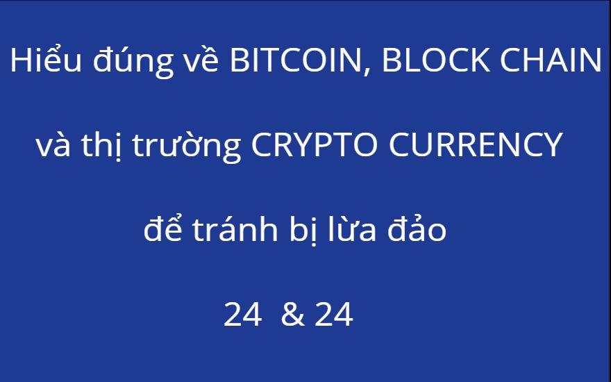 Hiểu đúng về BITCOIN, BLOCK CHAIN và thị trường CRYPTO CURRENCY để tránh bị lừa đảo