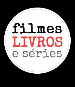 Filmes, livros e séries