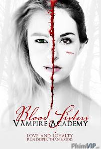 Học Viện Ma Cà Rồng: Khát Máu - Vampire Academy Blood Sisters poster