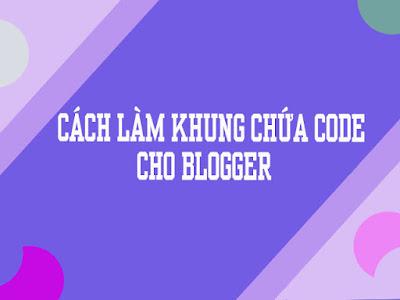 Cách làm khung chứa code cho blogger