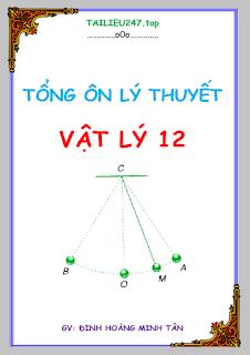 Tổng ôn lý thuyết Vật lý 12 - Đinh Hoàng Minh Tân