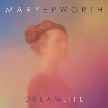 Mary Epworth - Dreamlife (2012)