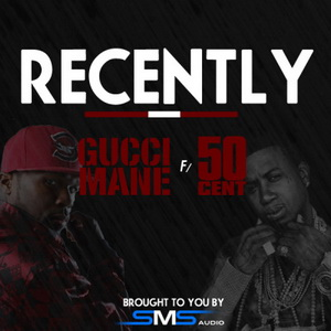 Gucci Mane - Recently Lyrics (ft. 50 Cent)