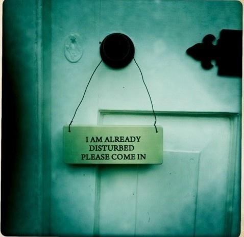 Already Disturbed, Please Come In