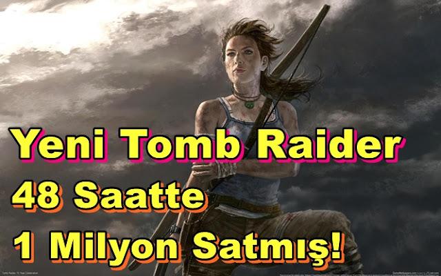 Yeni Tomb Raider Oyunu 48 Saatte 1 Milyon Satmış!