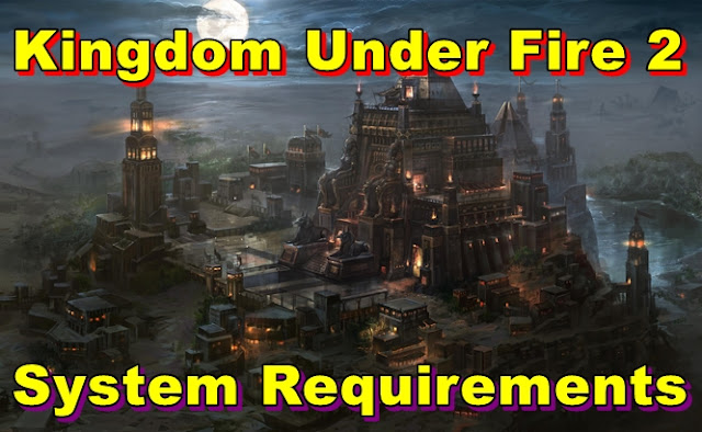 Kingdom Under Fire 2 PC System Requirements