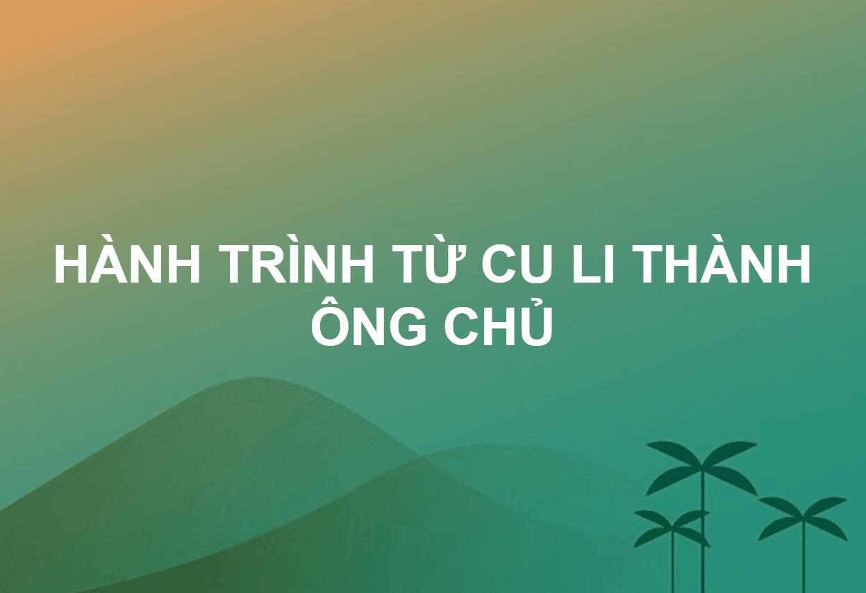 HÀNH TRÌNH TỪ CU LI THÀNH ÔNG CHỦ