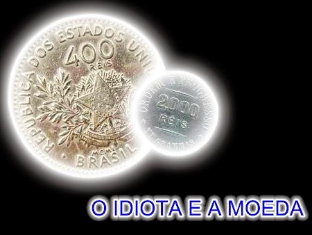 O idiota e a moeda