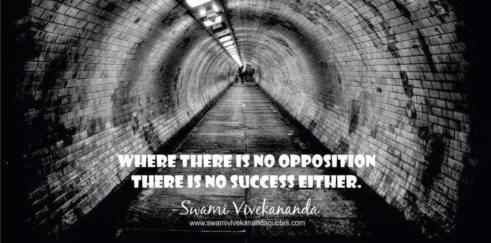 Swami Vivekananda quote: It is opposition which foretells success. Where there is no opposition there is no success either.