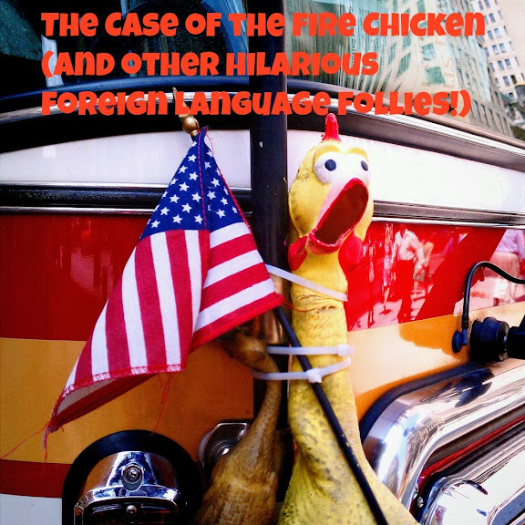 The Case of the Fire Chicken (and other hilarious foreign language follies!)