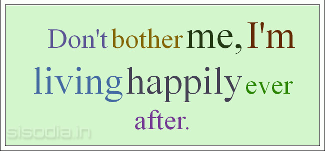 Quotes Find Dont Bother Me Im Living Happily Ever After