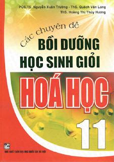 Các chuyên đề bồi dưỡng học sinh giỏi Hóa học 11 - Nguyễn Trường, Quách Long, Hoàng Hương