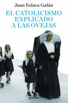 El catolicismo explicado a las ovejas Juan Eslava Galán