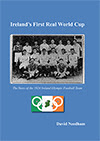 Irelands First Real World Cup by David Needham. Published by The Manuscript Publisher.