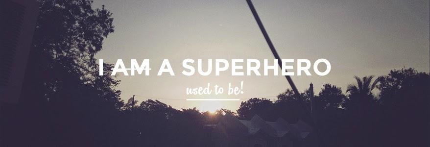 I used to be a superhero