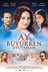 ay buyurken uyuyamam film poster afis Ay Büyürken Uyuyamam (2011)