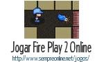 Jogo Fire Play 2 Online