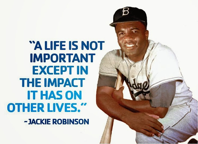 Jackie Robinson quote: A life is not important except in the impact it has on other lives.