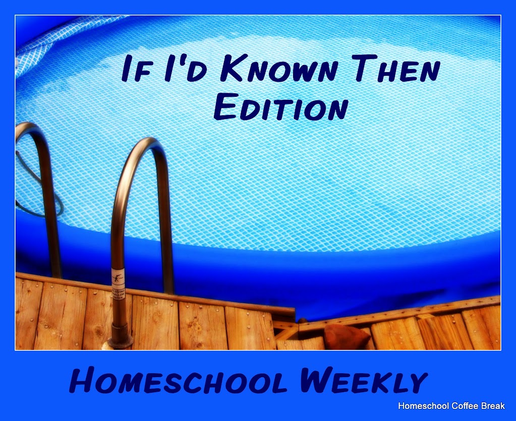 "Homeschool Weekly ""If Id Known Then"" Edition on Homeschool Coffee Break @ kympossibleblog.blogspot.com"