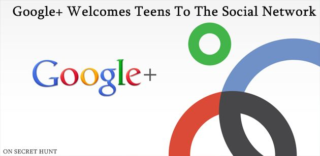 GooglePlus Google+ Welcomes Teens To The Social Network